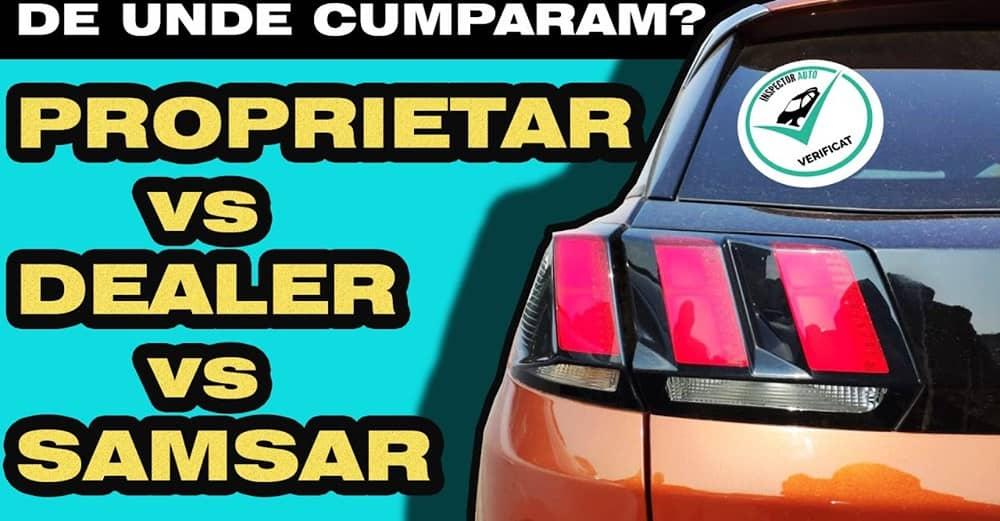 PROPRIETAR vs SAMSAR vs DEALER ! De unde ne cumparam masina second hand?